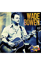 Wade Bowen- Live at Billy Bob's Texas CD/DVD Combo